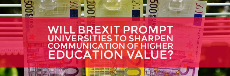 Will BREXIT prompt Universities to sharpen communication of Higher Education value?